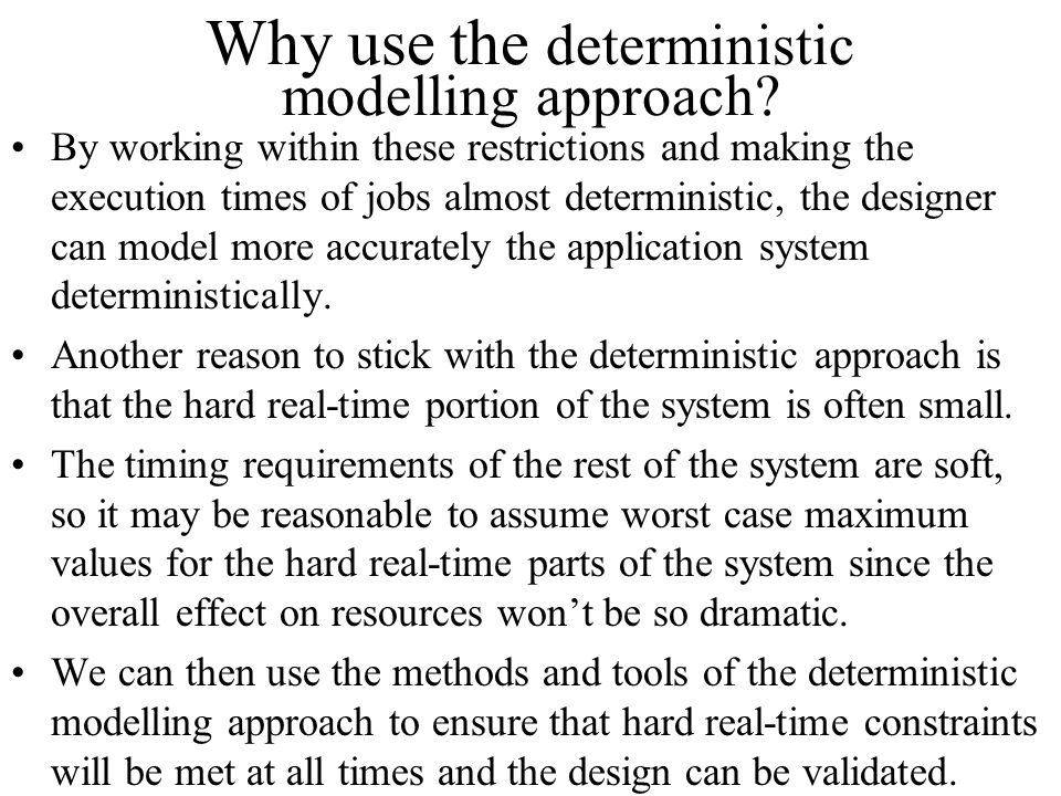 Why use the deterministic modelling approach