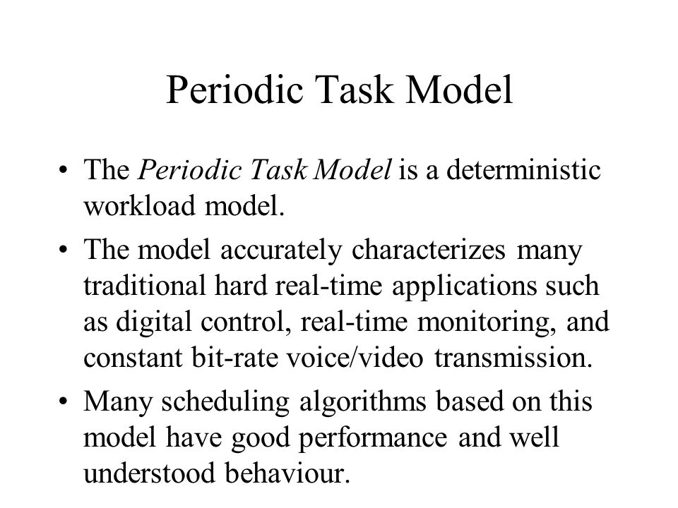 Periodic Task Model The Periodic Task Model is a deterministic workload model.