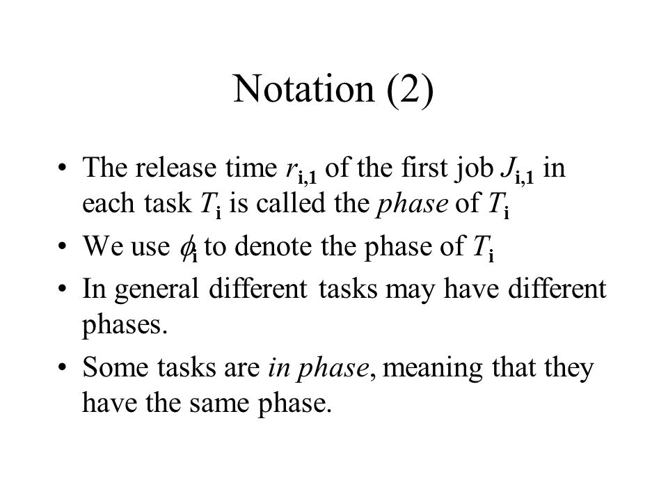 Notation (2) The release time ri,1 of the first job Ji,1 in each task Ti is called the phase of Ti.