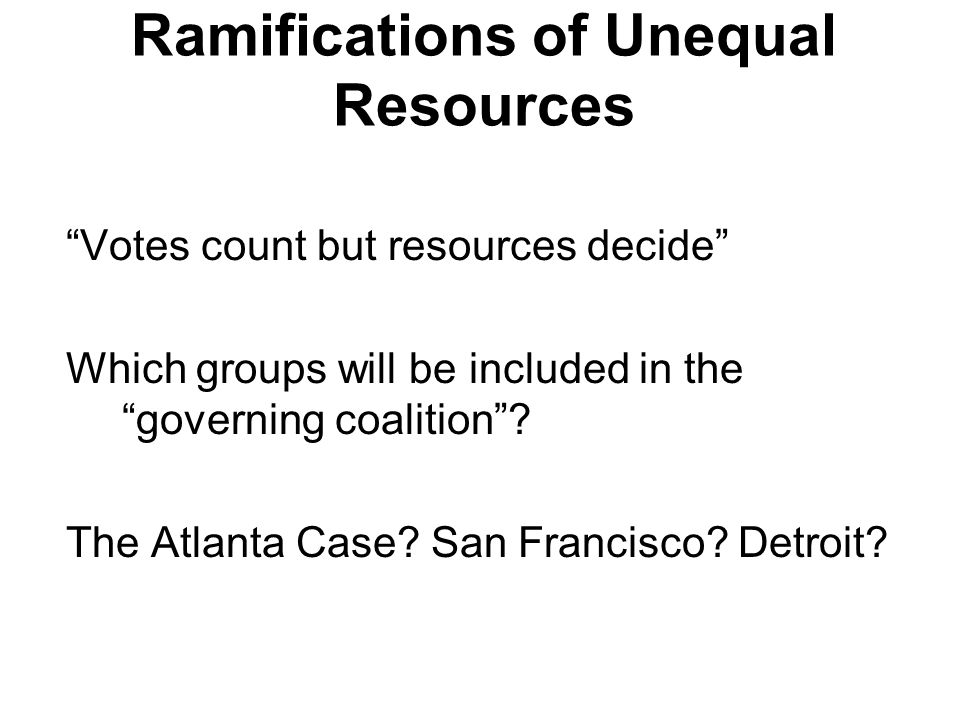 Ramifications of Unequal Resources