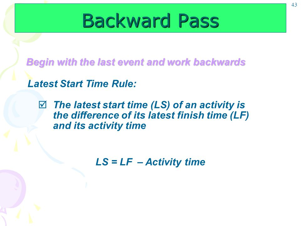 Backward Pass Begin with the last event and work backwards