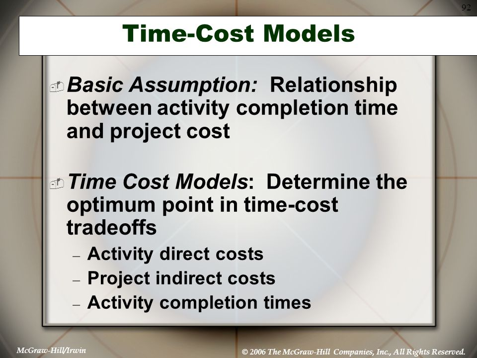 Time-Cost Models Basic Assumption: Relationship between activity completion time and project cost.