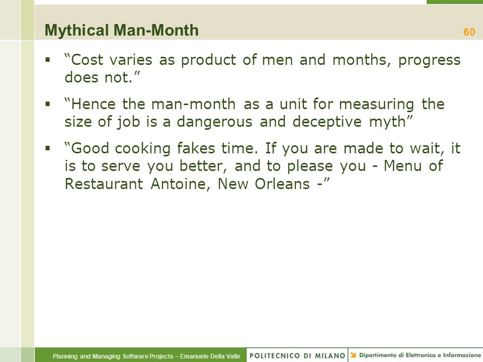 Mythical Man-Month Cost varies as product of men and months, progress does not.