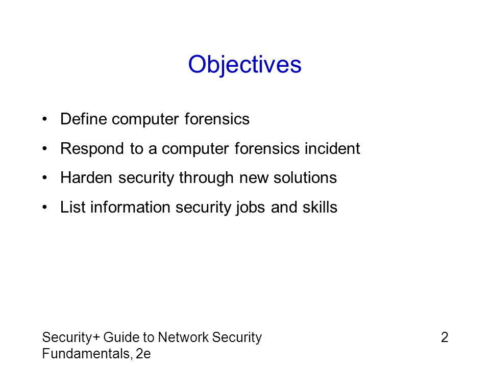 Objectives Define computer forensics