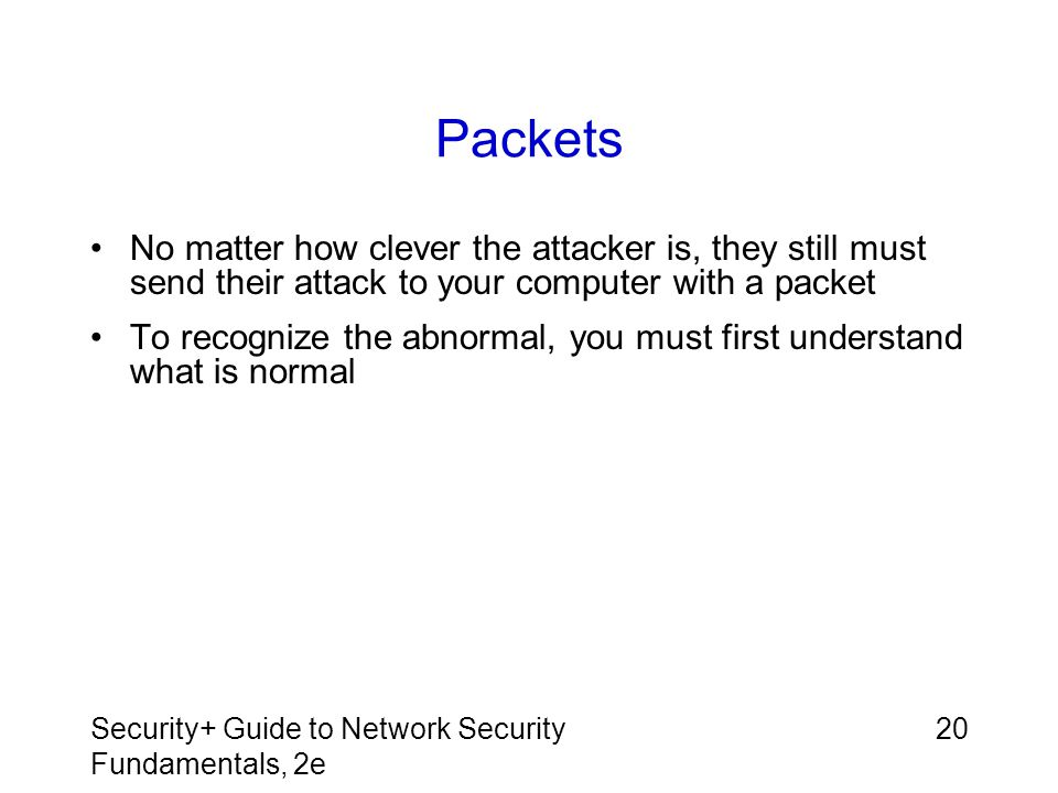 Packets No matter how clever the attacker is, they still must send their attack to your computer with a packet.