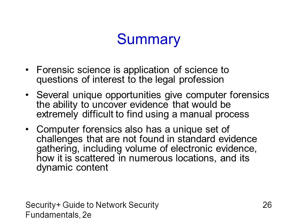 Summary Forensic science is application of science to questions of interest to the legal profession.