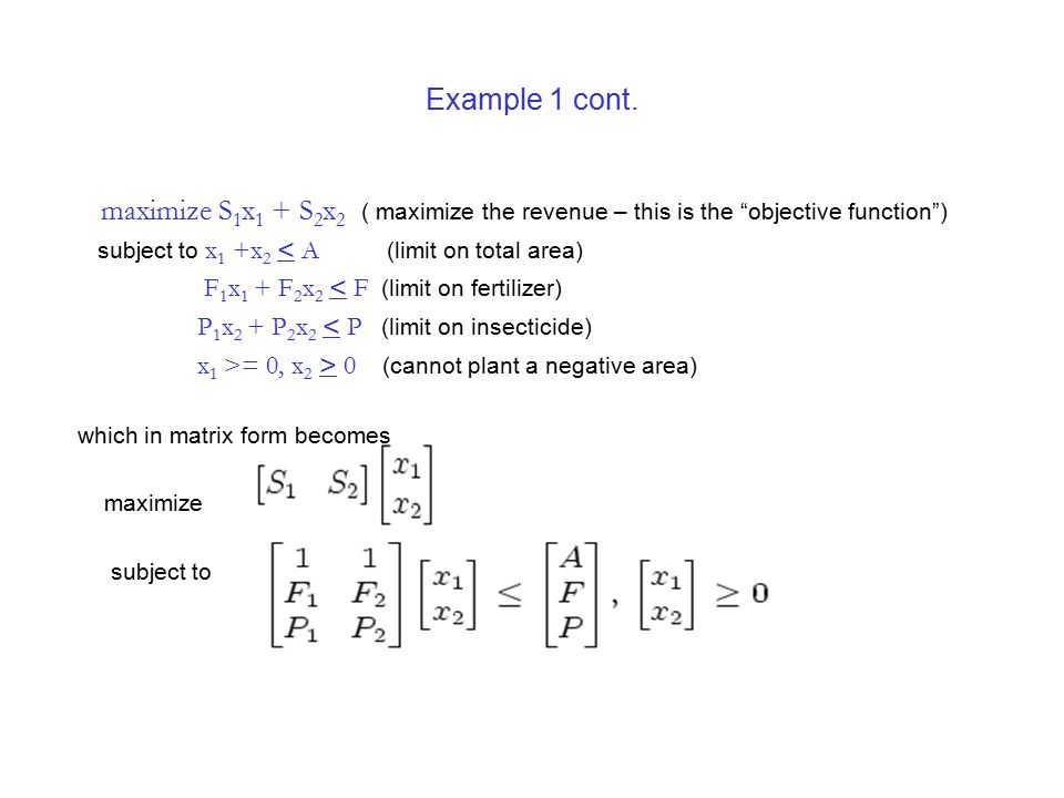 Example 1 cont. maximize S1x1 + S2x2 ( maximize the revenue – this is the objective function )