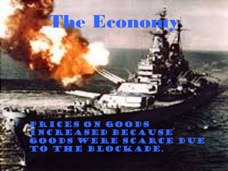 The Economy Prices on goods increased because goods were scarce due to the blockade.