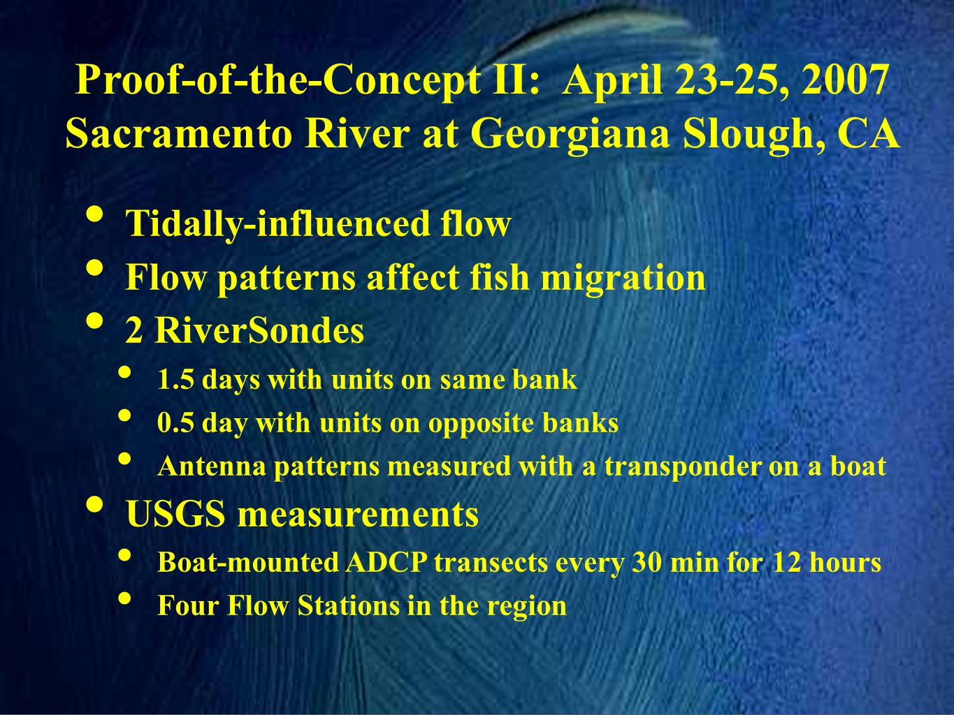 Proof-of-the-Concept II: April 23-25, 2007 Sacramento River at Georgiana Slough, CA
