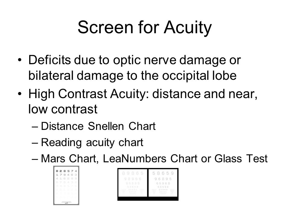 Screen for Acuity Deficits due to optic nerve damage or bilateral damage to the occipital lobe.