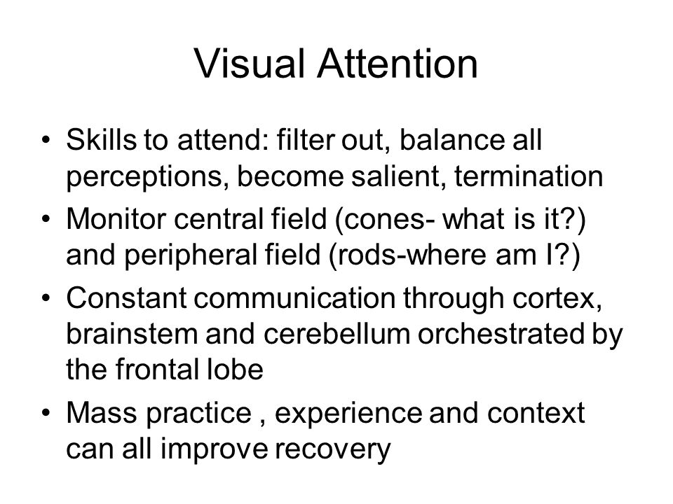 Visual Attention Skills to attend: filter out, balance all perceptions, become salient, termination.