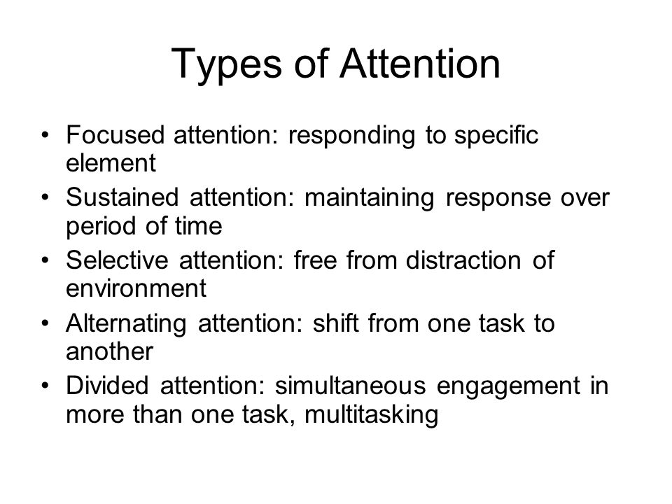 Types of Attention Focused attention: responding to specific element