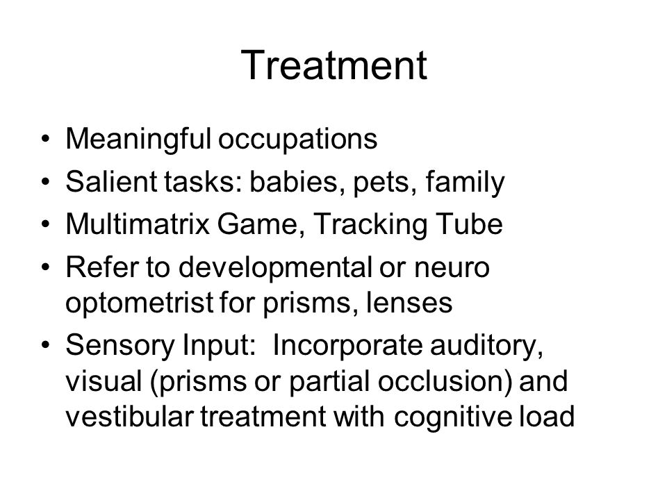 Treatment Meaningful occupations Salient tasks: babies, pets, family
