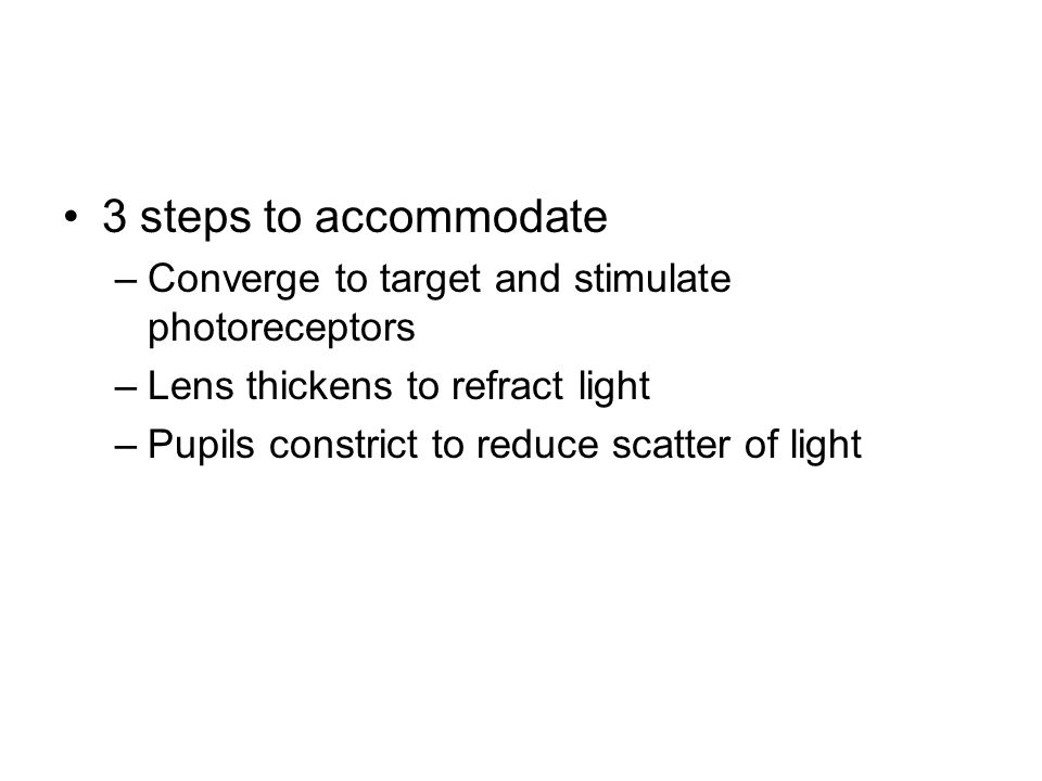 3 steps to accommodate Converge to target and stimulate photoreceptors