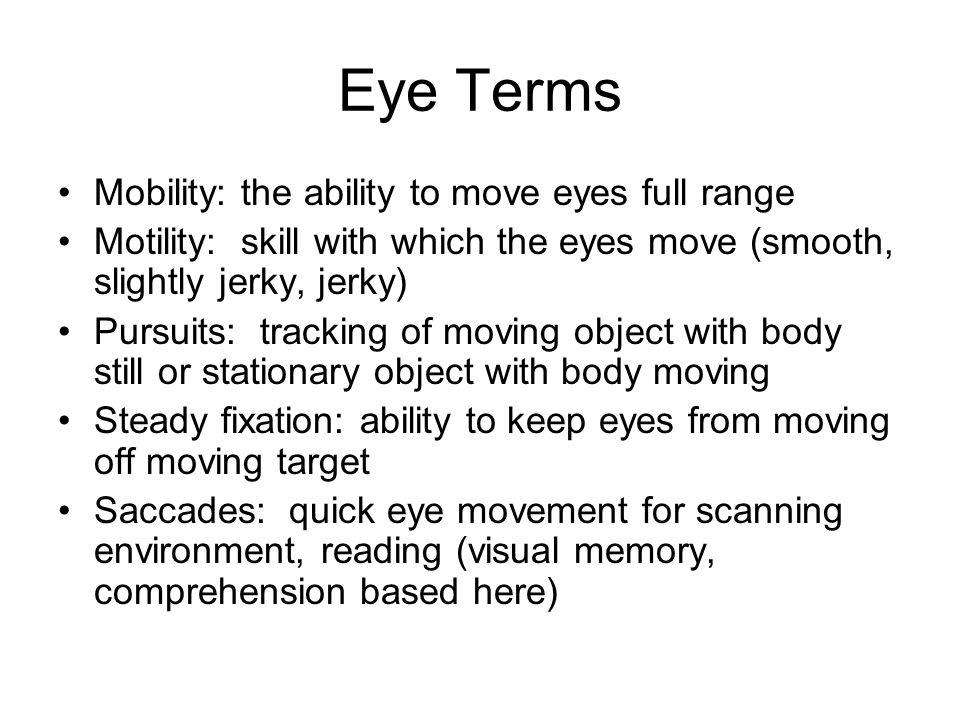 Eye Terms Mobility: the ability to move eyes full range