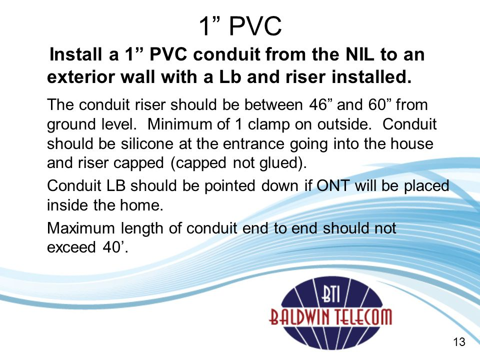 1 PVC Install a 1 PVC conduit from the NIL to an exterior wall with a Lb and riser installed.