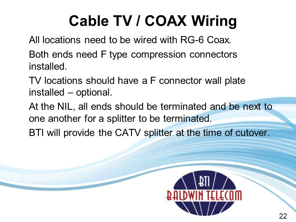 All locations need to be wired with RG-6 Coax.