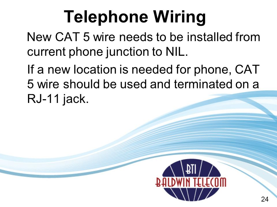 Telephone Wiring New CAT 5 wire needs to be installed from current phone junction to NIL.