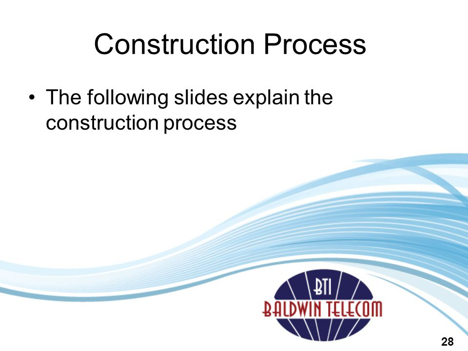 Construction Process The following slides explain the construction process 28