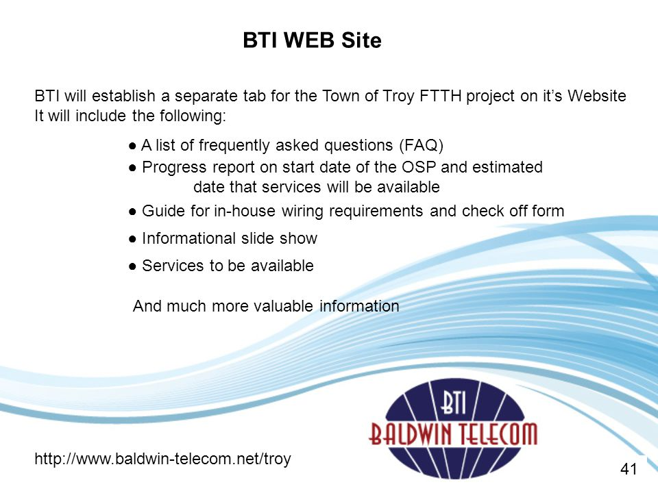 BTI WEB Site BTI will establish a separate tab for the Town of Troy FTTH project on it's Website It will include the following: