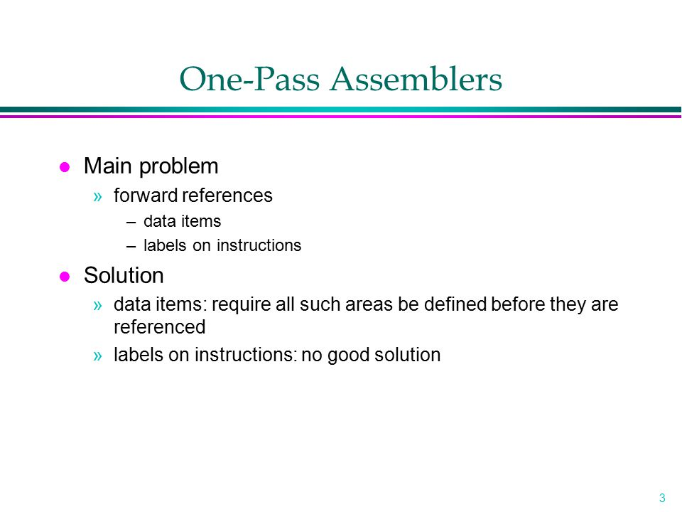 One-Pass Assemblers Main problem Solution forward references