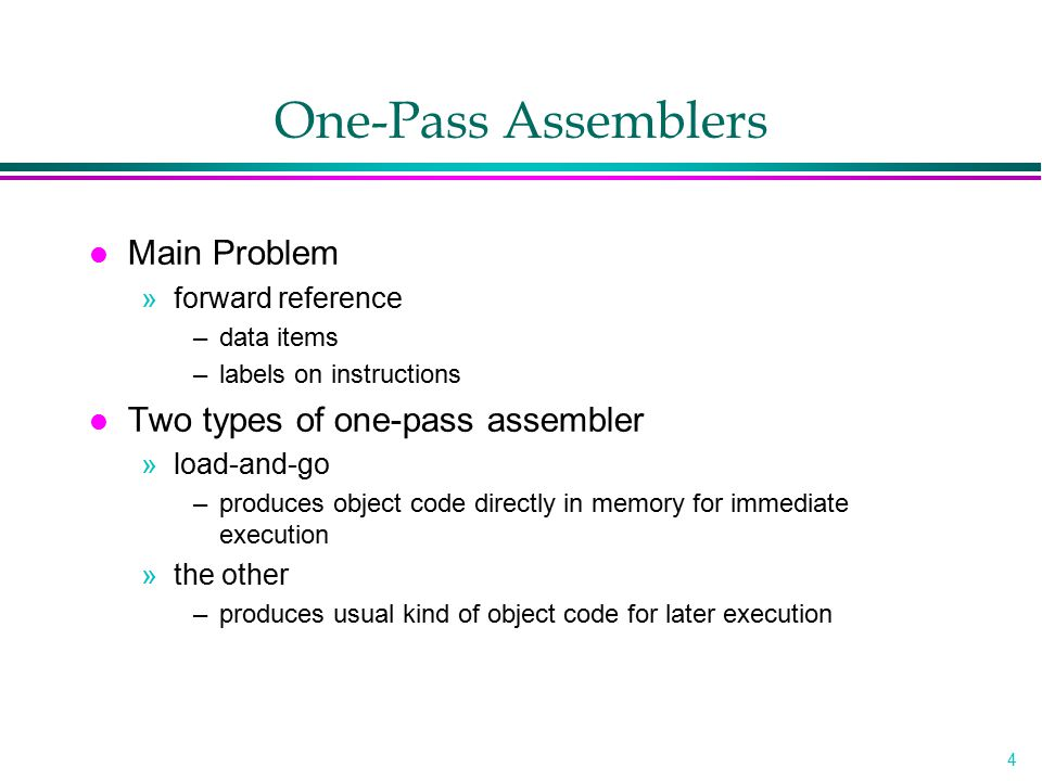 One-Pass Assemblers Main Problem Two types of one-pass assembler