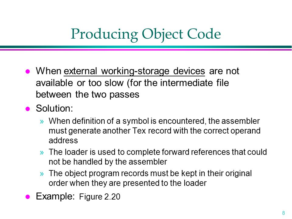 Producing Object Code When external working-storage devices are not available or too slow (for the intermediate file between the two passes.