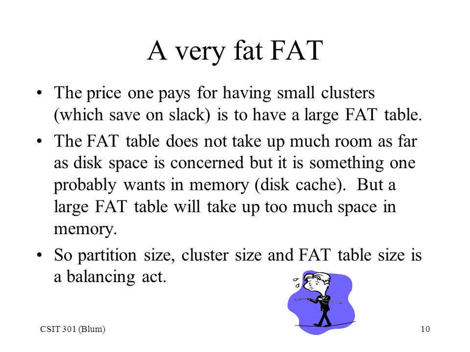 A very fat FAT The price one pays for having small clusters (which save on slack) is to have a large FAT table.