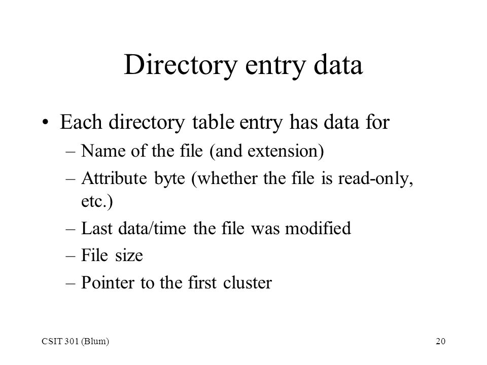 Directory entry data Each directory table entry has data for