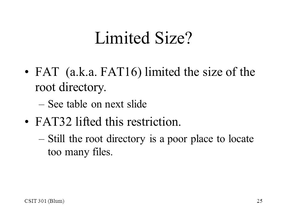 Limited Size FAT (a.k.a. FAT16) limited the size of the root directory. See table on next slide.