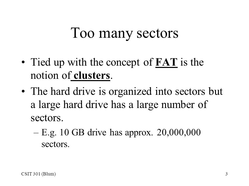 Too many sectors Tied up with the concept of FAT is the notion of clusters.