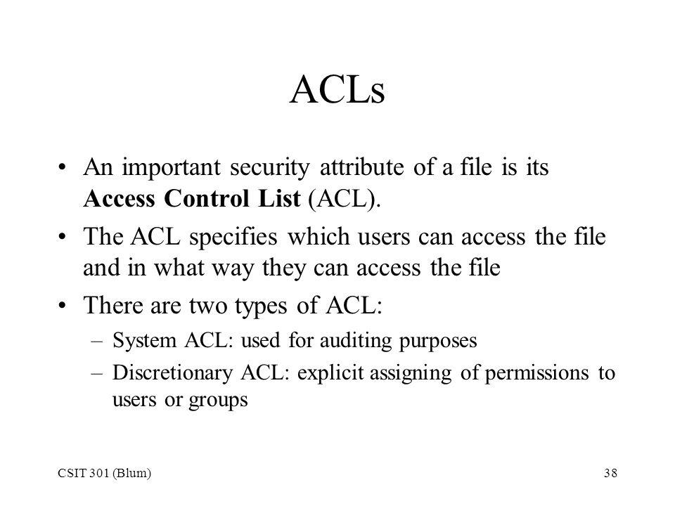 ACLs An important security attribute of a file is its Access Control List (ACL).