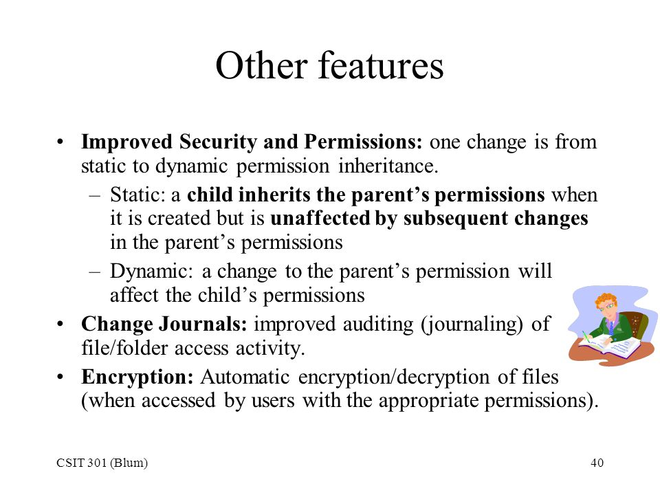 Other features Improved Security and Permissions: one change is from static to dynamic permission inheritance.