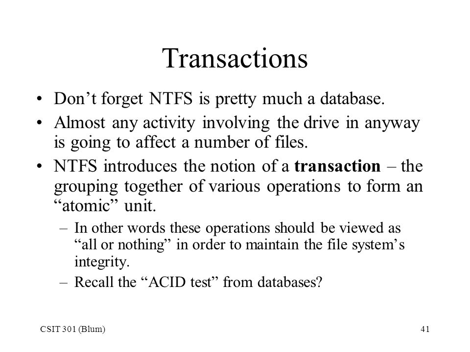 Transactions Don't forget NTFS is pretty much a database.