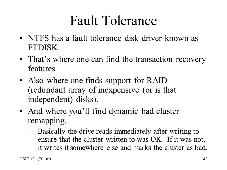 Fault Tolerance NTFS has a fault tolerance disk driver known as FTDISK. That's where one can find the transaction recovery features.