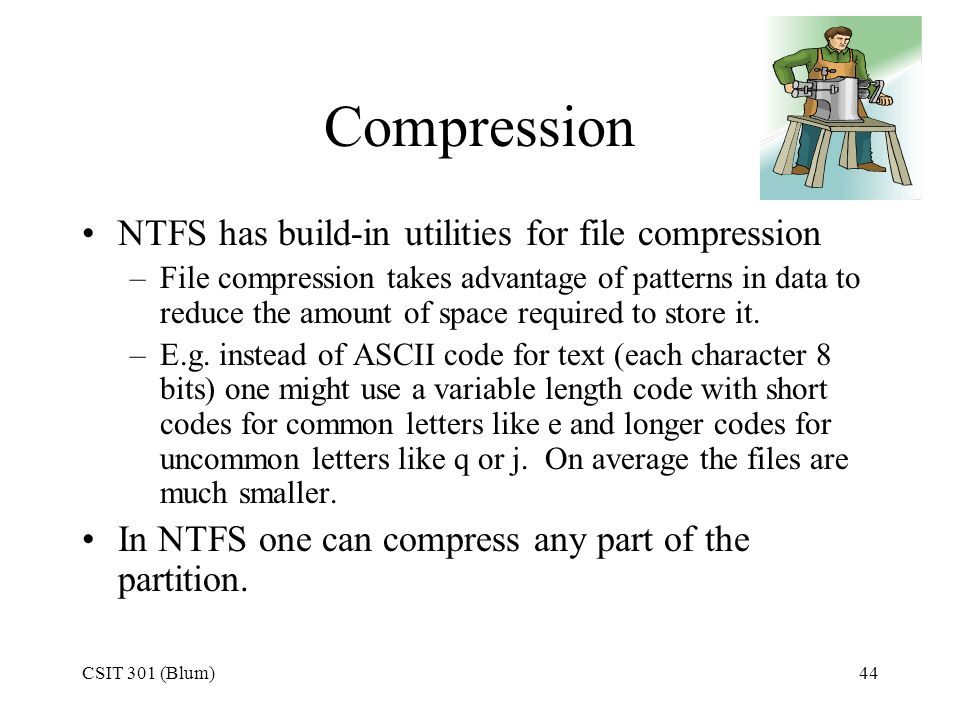 Compression NTFS has build-in utilities for file compression