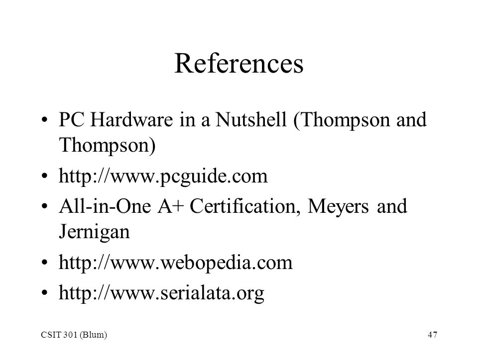 References PC Hardware in a Nutshell (Thompson and Thompson)