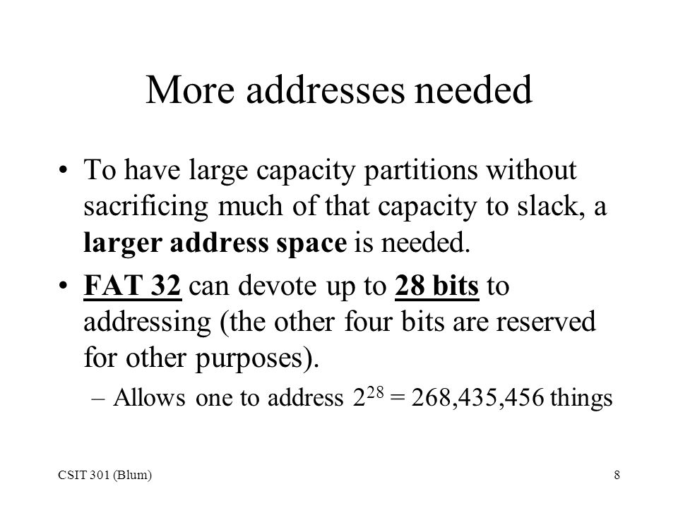 More addresses needed To have large capacity partitions without sacrificing much of that capacity to slack, a larger address space is needed.
