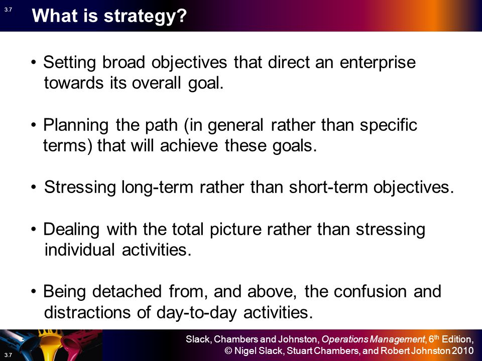 What is strategy Setting broad objectives that direct an enterprise towards its overall goal.