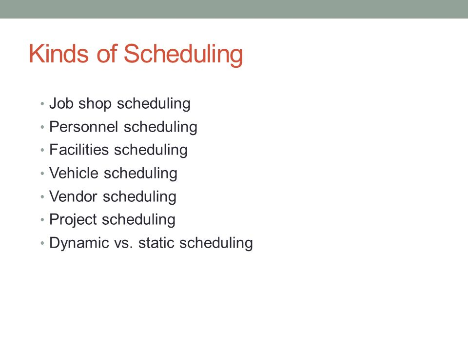Kinds of Scheduling Job shop scheduling Personnel scheduling