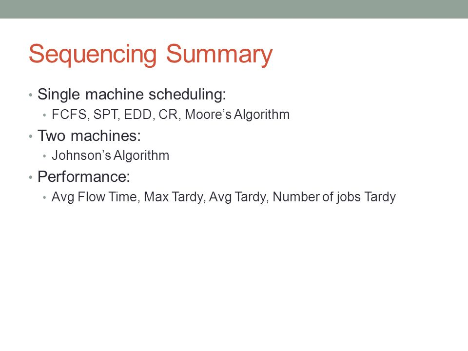 Sequencing Summary Single machine scheduling: Two machines: