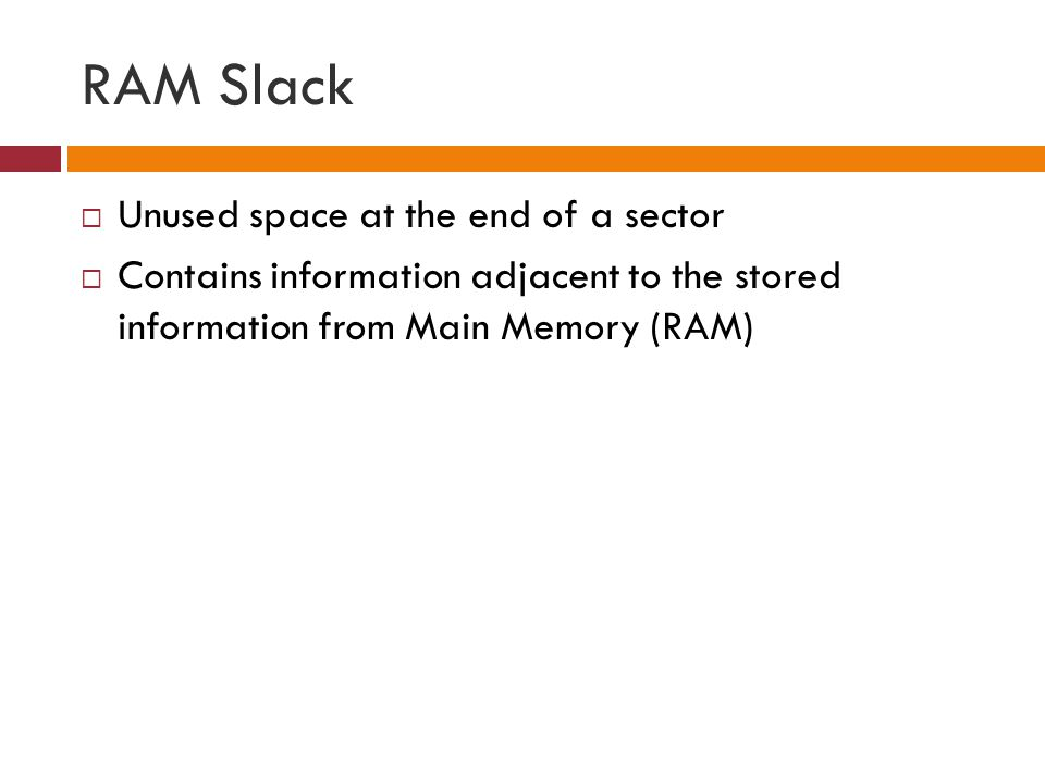 RAM Slack Unused space at the end of a sector