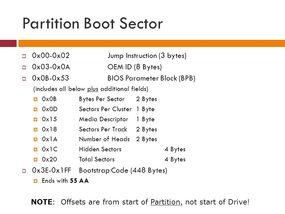 Partition Boot Sector 0x00-0x02 Jump Instruction (3 bytes)
