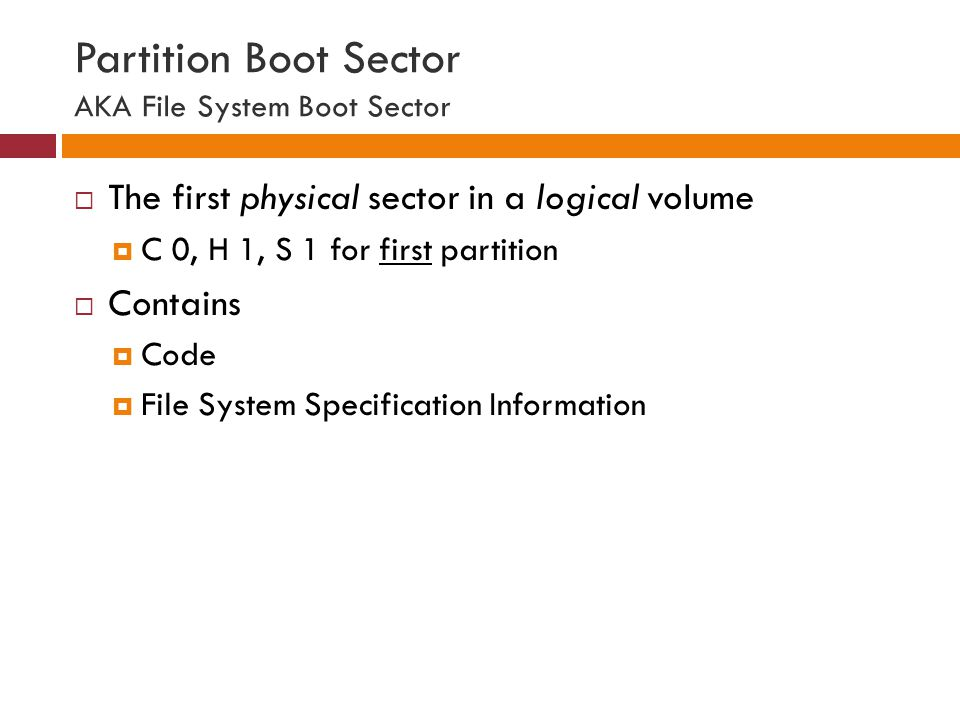 Partition Boot Sector AKA File System Boot Sector