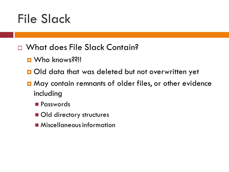 File Slack What does File Slack Contain Who knows !!