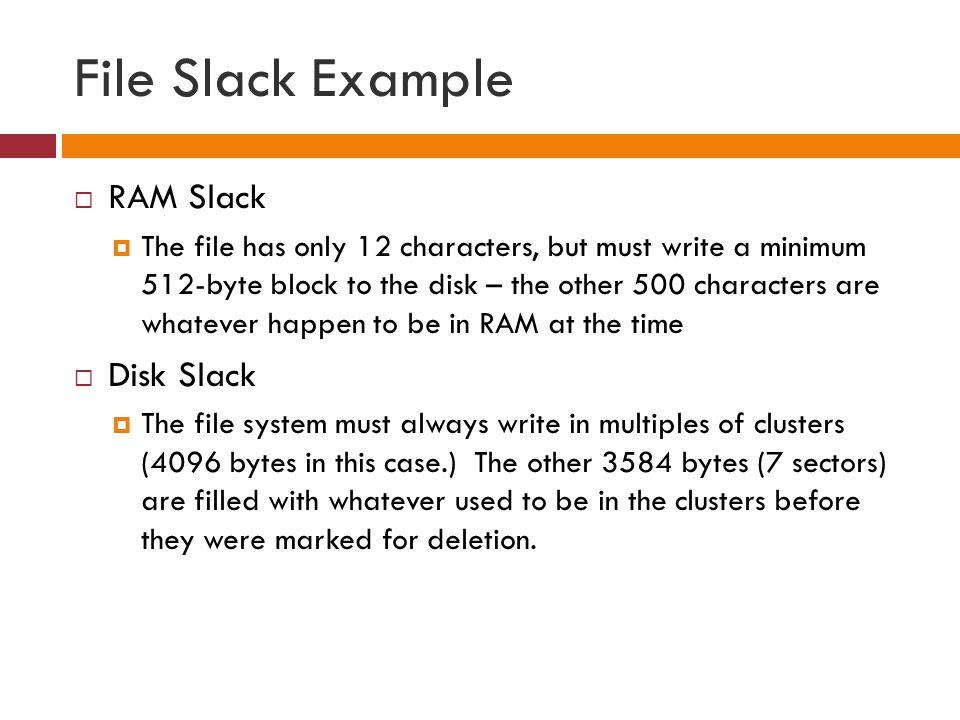File Slack Example RAM Slack Disk Slack