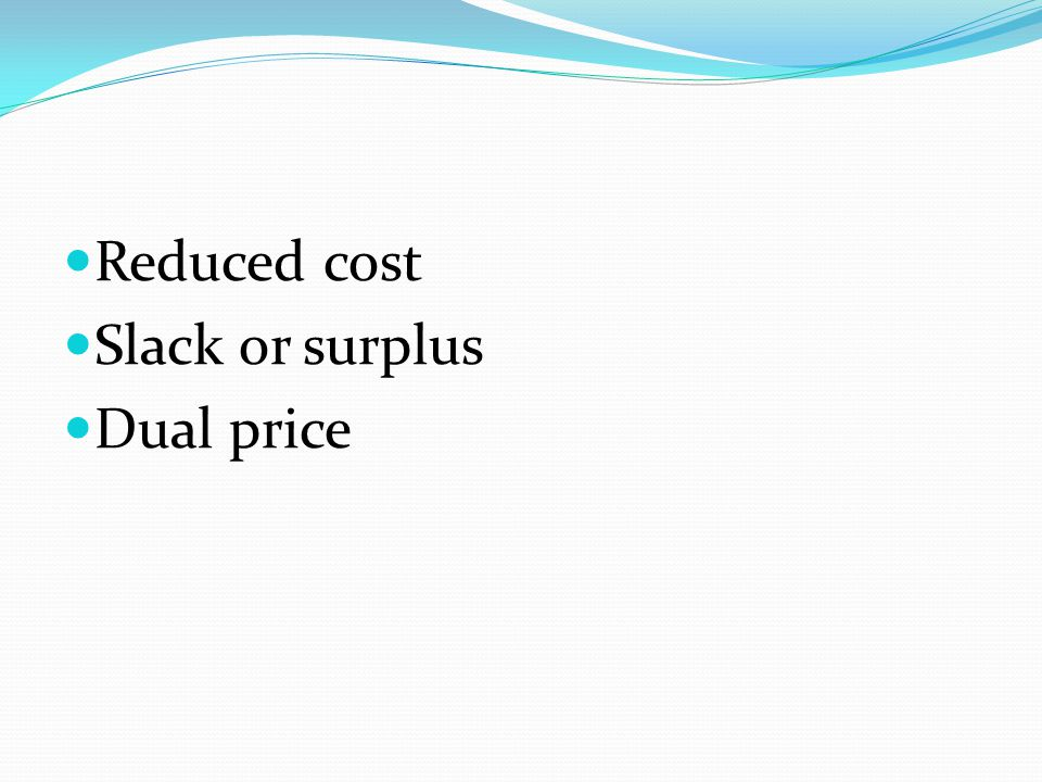 Reduced cost Slack or surplus Dual price