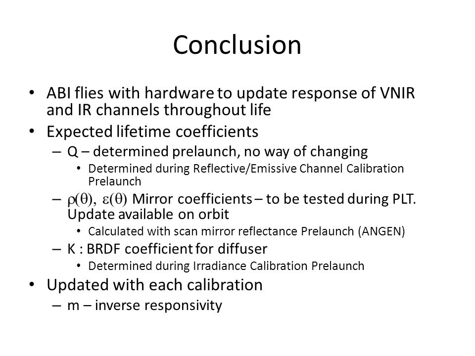 Conclusion ABI flies with hardware to update response of VNIR and IR channels throughout life. Expected lifetime coefficients.