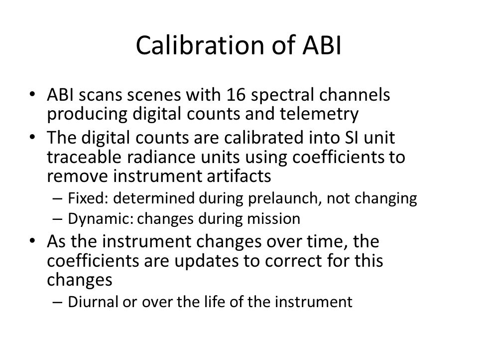 Calibration of ABI ABI scans scenes with 16 spectral channels producing digital counts and telemetry.