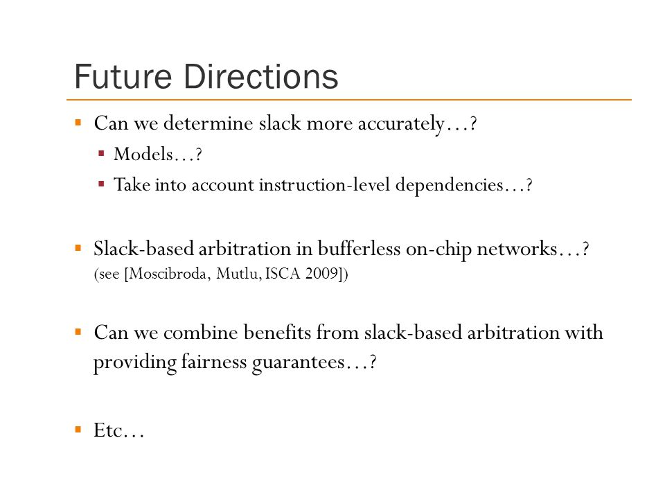 Future Directions Can we determine slack more accurately…